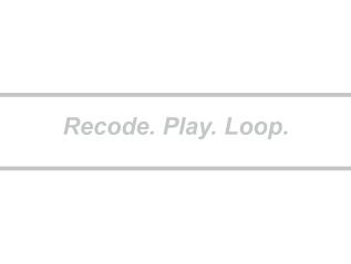 Recode. Play. Loop.
